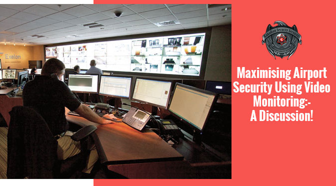 Maximising Airport Security Using Video Monitoring – A Discussion!