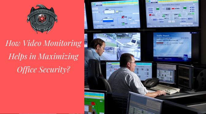How Video Monitoring Helps in Maximizing Office Security?